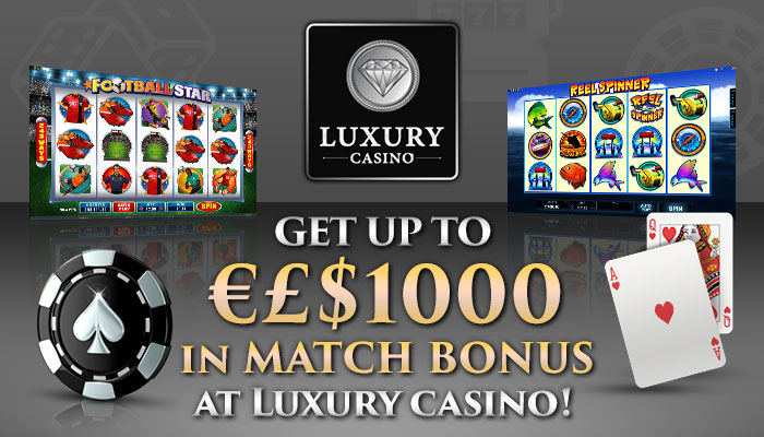 €£$1000 match bonus at Luxury Casino